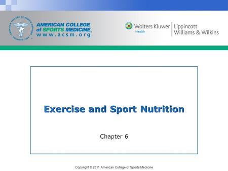 Copyright © 2011 American College of Sports Medicine Exercise and Sport Nutrition Chapter 6.