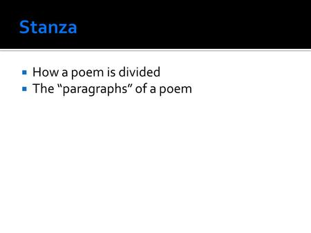 " How a poem is divided  The ""paragraphs"" of a poem."