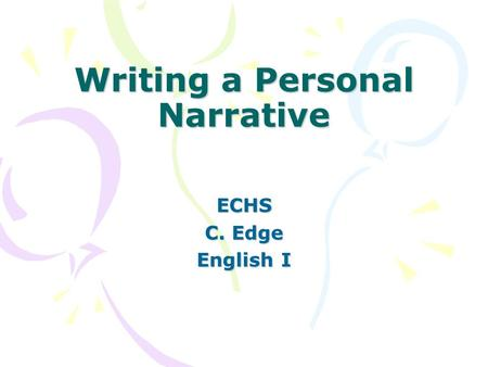 Writing a Personal Narrative ECHS C. Edge English I.