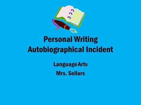 Personal Writing Autobiographical Incident Language Arts Mrs. Sellars.
