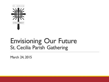 Envisioning Our Future St. Cecilia Parish Gathering March 24, 2015.