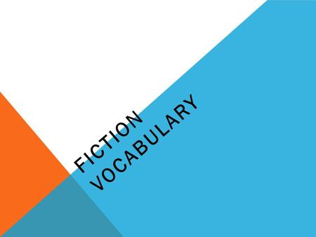 FICTION VOCABULARY. FICTION Stories that come from a writer's imagination.