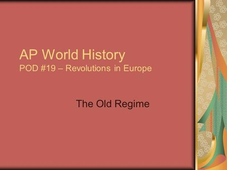 AP World History POD #19 – Revolutions in Europe The Old Regime.