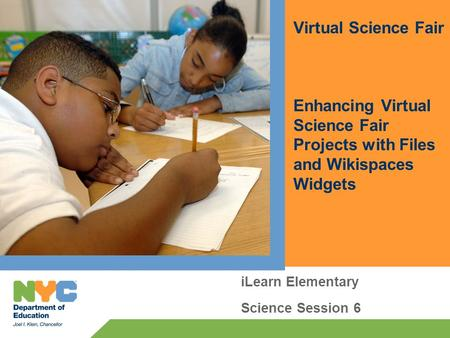 ILearn Elementary Science Session 6 Virtual Science Fair Enhancing Virtual Science Fair Projects with Files and Wikispaces Widgets.
