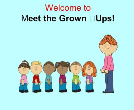 Welcome to Meet the Grown Ups!. Miss Hutton Mrs Bhogaita Mrs Kleopa Miss Sophie Hedgehog Class Grown Ups.