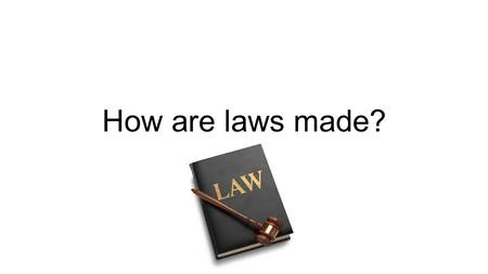 How are laws made?. Learning Objectives 1) Students can explain the process in which a law is made. 2) Students can describe what occurs at each stage.