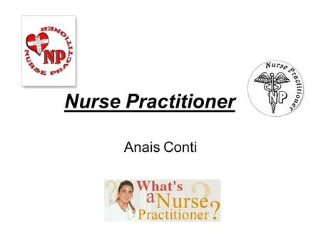 Nurse Practitioner Anais Conti. Colleges Westchester Community College, NY Syracuse University, NY SUNY Stonybrook University, NY SUNY upstate medical.