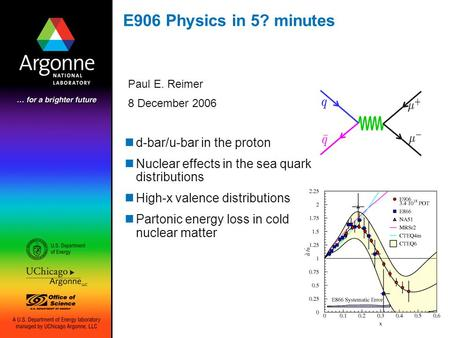 E906 Physics in 5? minutes Paul E. Reimer 8 December 2006 d-bar/u-bar in the proton Nuclear effects in the sea quark distributions High-x valence distributions.