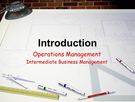 Introduction Operations Management Intermediate Business Management.
