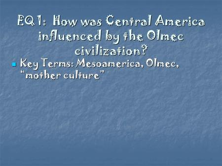EQ 1: How was Central America influenced by the Olmec civilization?