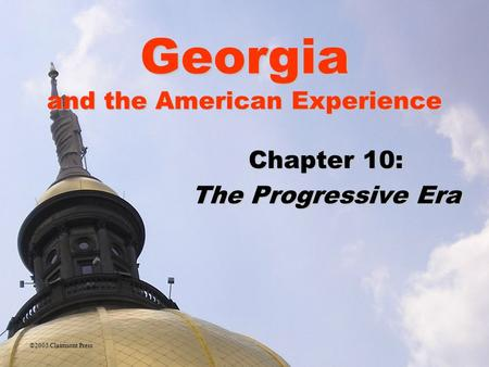 Georgia and the American Experience Chapter 10: The Progressive Era ©2005 Clairmont Press.