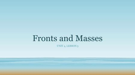 Fronts and Masses UNIT 4, LESSON 3. Warm Up – November 5 Right Now.
