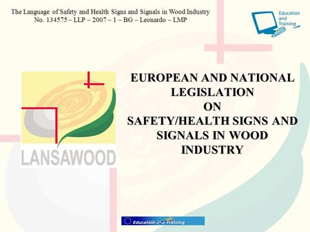 EUROPEAN AND NATIONAL LEGISLATION ON SAFETY/HEALTH SIGNS AND SIGNALS IN WOOD INDUSTRY The Language of Safety and Health Signs and Signals in Wood Industry.