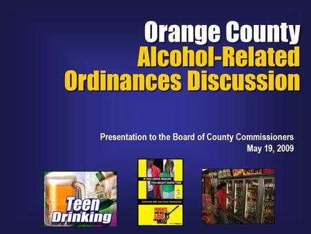Orange County Alcohol-Related Ordinances Discussion Orange County Alcohol-Related Ordinances Discussion Presentation to the Board of County Commissioners.