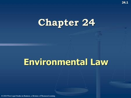 © 2004 West Legal Studies in Business, a Division of Thomson Learning 24.1 Chapter 24 Environmental Law.