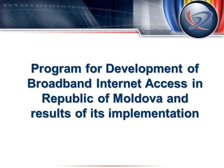 Program for Development of Broadband Internet Access in Republic of Moldova and results of its implementation.
