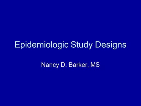 Epidemiologic Study Designs Nancy D. Barker, MS. Epidemiologic Study Design The plan of an empirical investigation to assess an E – D relationship. Exposure.