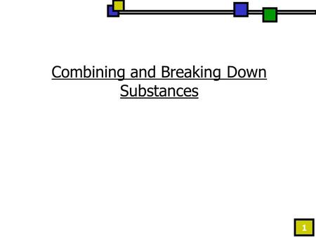1 Combining and Breaking Down Substances. 2 Compounds & Mixtures:  What happens when you combine two or more substances? 1. Compounds – is a substance.