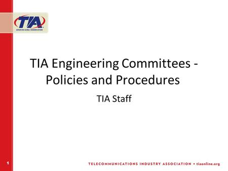 1 TIA Engineering Committees - Policies and Procedures TIA Staff.