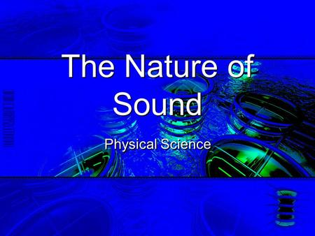 The Nature of Sound Physical Science. 9/7/20152 What is Sound? Sound comes from vibrations that move in a series of compressions and rarefactions (longitudinal.