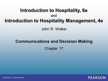 Communications and Decision Making Chapter 17 John R. Walker Introduction to Hospitality, 6e and Introduction to Hospitality Management, 4e.