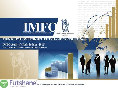 MUNICIPAL OVERSIGHT: FUTSHANE CONSULTING IMFO Audit & Risk Indaba 2015 20 – 22April 2015: Olive Convention Centre, Durban Institute of Municipal Finance.
