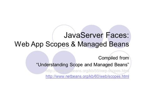 "JavaServer Faces: Web App Scopes & Managed Beans Compiled from ""Understanding Scope and Managed Beans"""