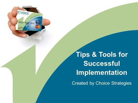 Tips & Tools for Successful Implementation Created by Choice Strategies.