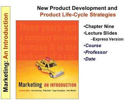Marketing: An Introduction New Product Development and Product Life-Cycle Strategies Chapter Nine Lecture Slides –Express Version Course Professor Date.