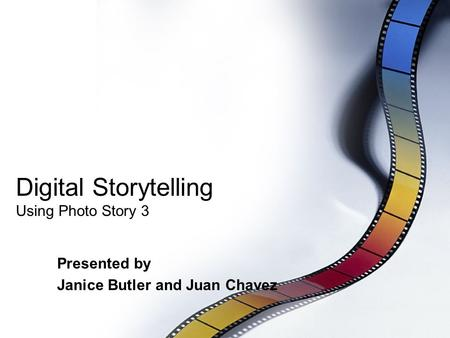 Digital Storytelling Using Photo Story 3 Presented by Janice Butler and Juan Chavez.