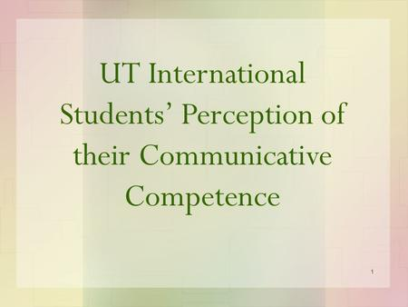 1 UT International Students' Perception of their Communicative Competence.