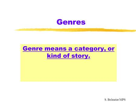 Genres Genre means a category, or kind of story. S. Bolmeier/MPS.