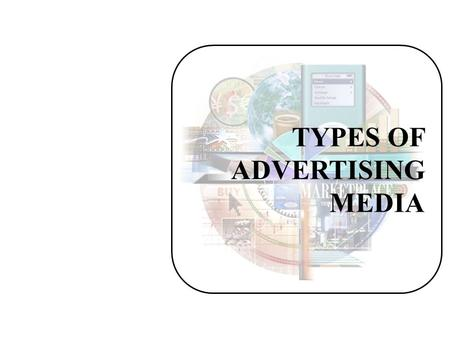 TYPES OF ADVERTISING MEDIA. Selecting the Right Advertising Media Cost per thousand thousandReachReach FrequencyFrequency AudienceSelectivityAudienceSelectivity.