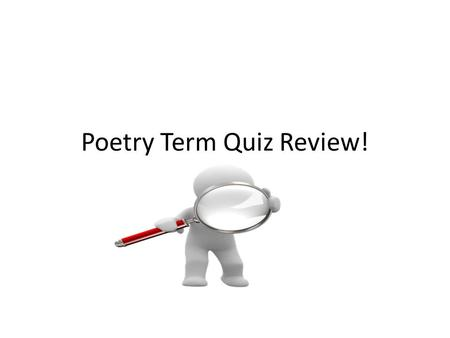 Poetry Term Quiz Review!. Poetry that tells a story. Like fiction the poem contains characters, setting, and plot.