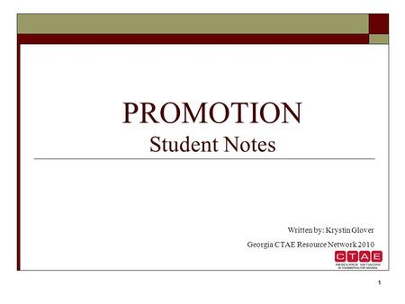 1 PROMOTION Student Notes Written by: Krystin Glover Georgia CTAE Resource Network 2010.