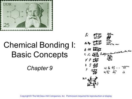 Chemical Bonding I: Basic Concepts Chapter 9 Copyright © The McGraw-Hill Companies, Inc. Permission required for reproduction or display.