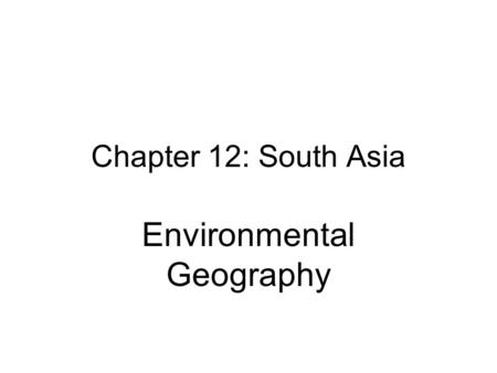 Chapter 12: South Asia Environmental Geography. South Asia Reference.