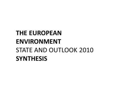 THE EUROPEAN ENVIRONMENT STATE AND OUTLOOK 2010 SYNTHESIS.