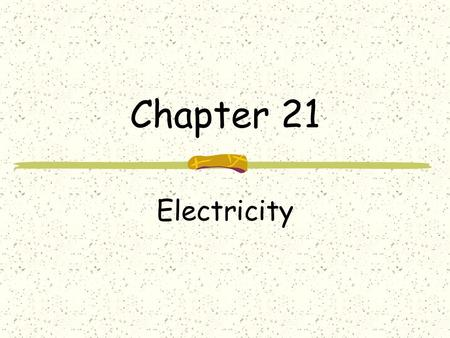 Chapter 21 Electricity. Opposite charges attract, like repel Charged objects can cause electrons to rearrange their positions on a neutral object.