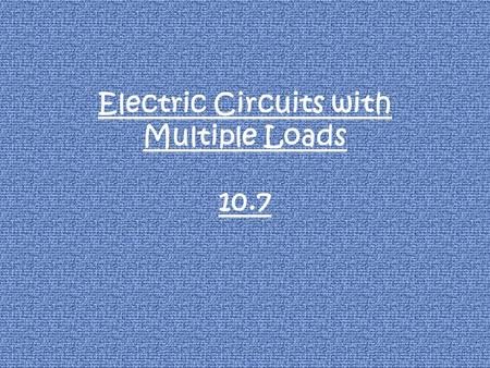 Electric Circuits with Multiple Loads 10.7. Some electric devices, such as calculators, simple cameras, and flashlights, operate only one electric load.