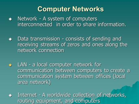 Computer Networks  Network - A system of computers interconnected in order to share information.  Data transmission - consists of sending and receiving.