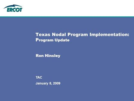 January 8, 2009 TAC Texas Nodal Program Implementation: P rogram Update Ron Hinsley.
