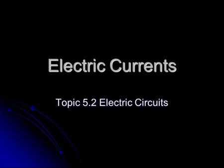 Electric Currents Topic 5.2 Electric Circuits. Electromotive Force Defining potential difference Defining potential difference The coulombs entering a.