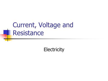 Current, Voltage and Resistance Electricity. Current Electricity What do turning on a light, turning on a radio, and turning on your television have in.
