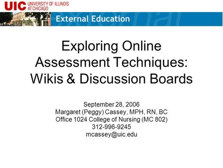 Exploring Online Assessment Techniques: Wikis & Discussion Boards September 28, 2006 Margaret (Peggy) Cassey, MPH, RN, BC Office 1024 College of Nursing.