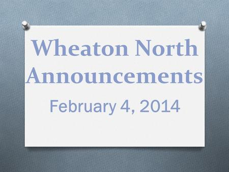 Wheaton North Announcements February 4, 2014. LUNCH DELIVERY REMINDER TO ALL STUDENTS… PLEASE DO NOT ORDER LUNCH FROM AN OUTSIDE VENDOR TO BE DELIVERED.