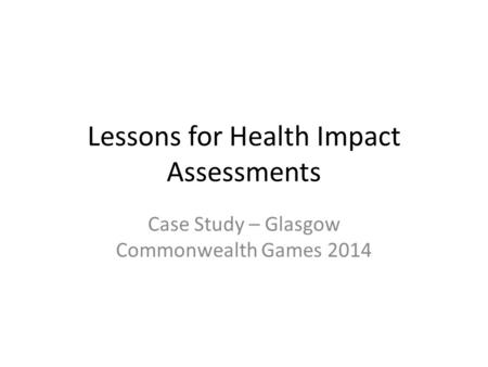 Lessons for Health Impact Assessments Case Study – Glasgow Commonwealth Games 2014.