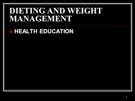 DIETING AND WEIGHT MANAGEMENT HEALTH EDUCATION HEALTH EDUCATION 1.