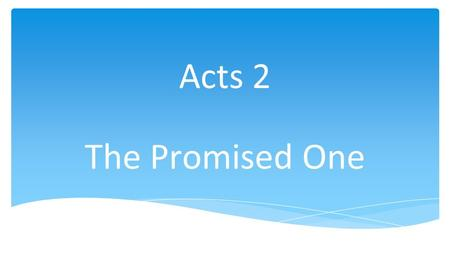 Acts 2 The Promised One. Pentecost 圣灵降临节 Pentecost is a Christian festival that takes place on the seventh Sunday after Easter and celebrates the sending.