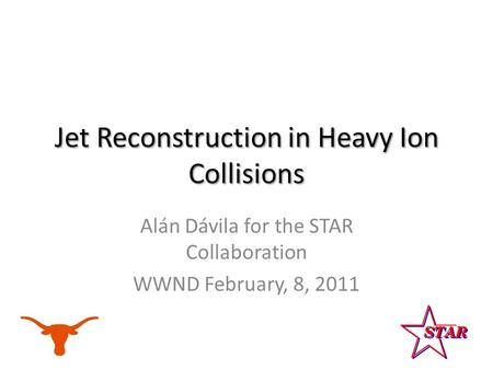 Alán Dávila for the STAR Collaboration WWND February, 8, 2011.